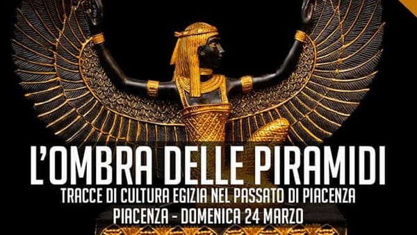 """Archistorica, """"L'ombra delle piramidi. Tracce di cultura egizia nel passato di Piacenza"""""""