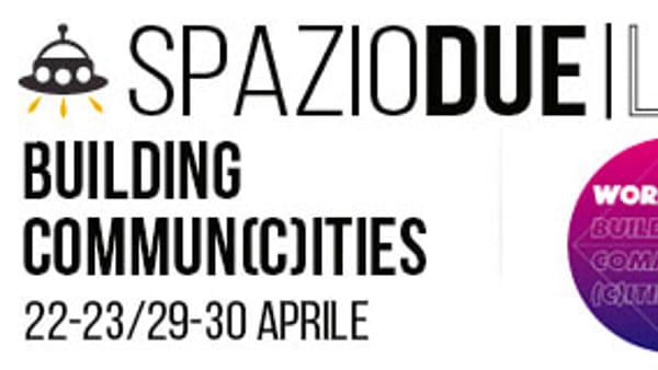 Building Commun(c)ities arriva a Spazio2